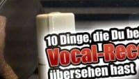 10 Dinge, die Du bei deinem letzten Vocal Recording übersehen hast