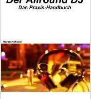 Der Allround DJ - Das Praxis Handbuch