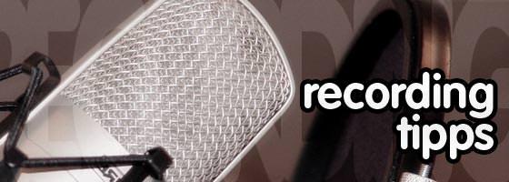 11 einfache Recording Tipps