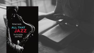 Buchtipp: All that Jazz - Die Geschichte einer Musik