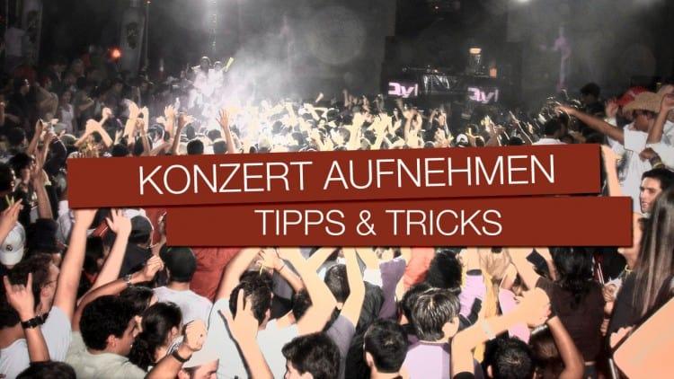 Konzert aufnehmen Tipps & Tricks
