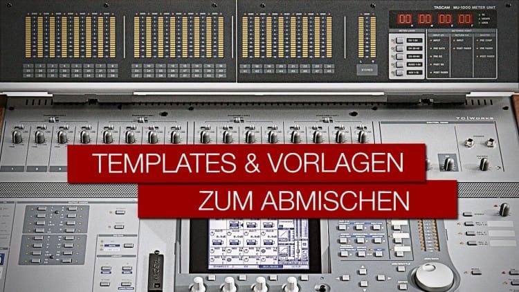 Templates, Vorlagen, Presets für das Abmischen & Mixdown