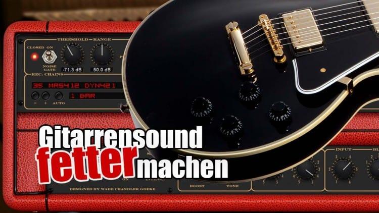 Gitarrensound fetter machen mit Plugins