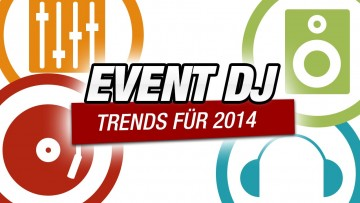 DJ Trends 2014 - das heißeste Equipment für DJs