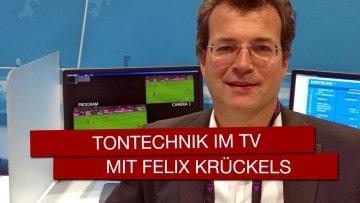 Tontechnik bei TV-Übertragungen mit Felix Krückels