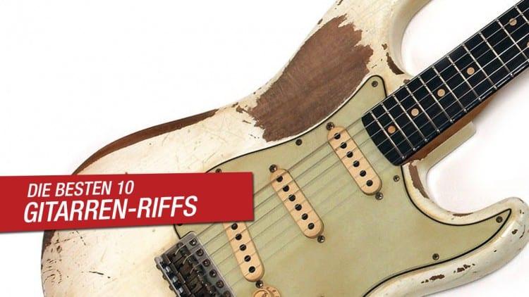 Die 10 besten Gitarren-Riffs aller Zeiten